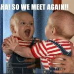 We Meet Again Funny Meme