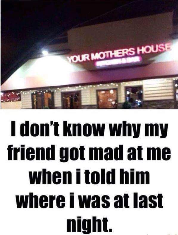 Your Mothers House Funny Meme